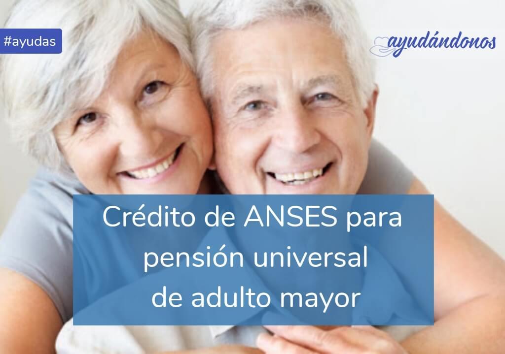 Crédito para pensión universal del adulto mayor de ANSES