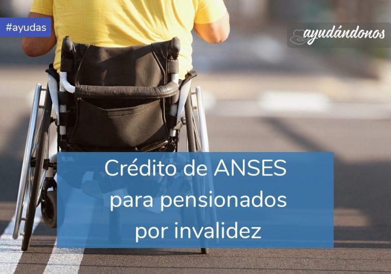 Crédito para pensionados por invalidez ANSES