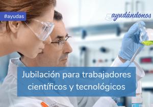 Jubilación para investigadores científicos y tecnológicos