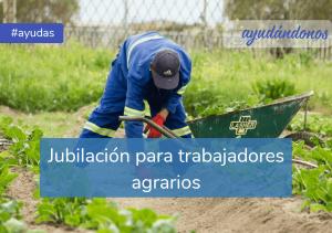 Jubilación para trabajadores agrarios
