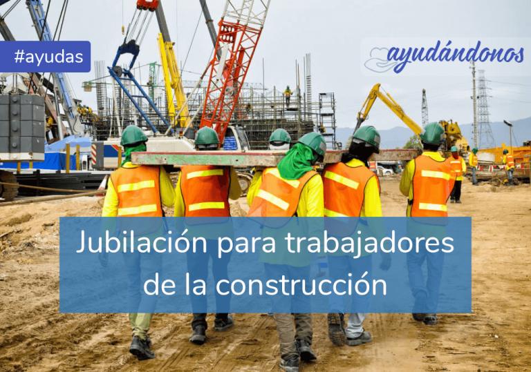 Jubilación para trabajadores de la construcción
