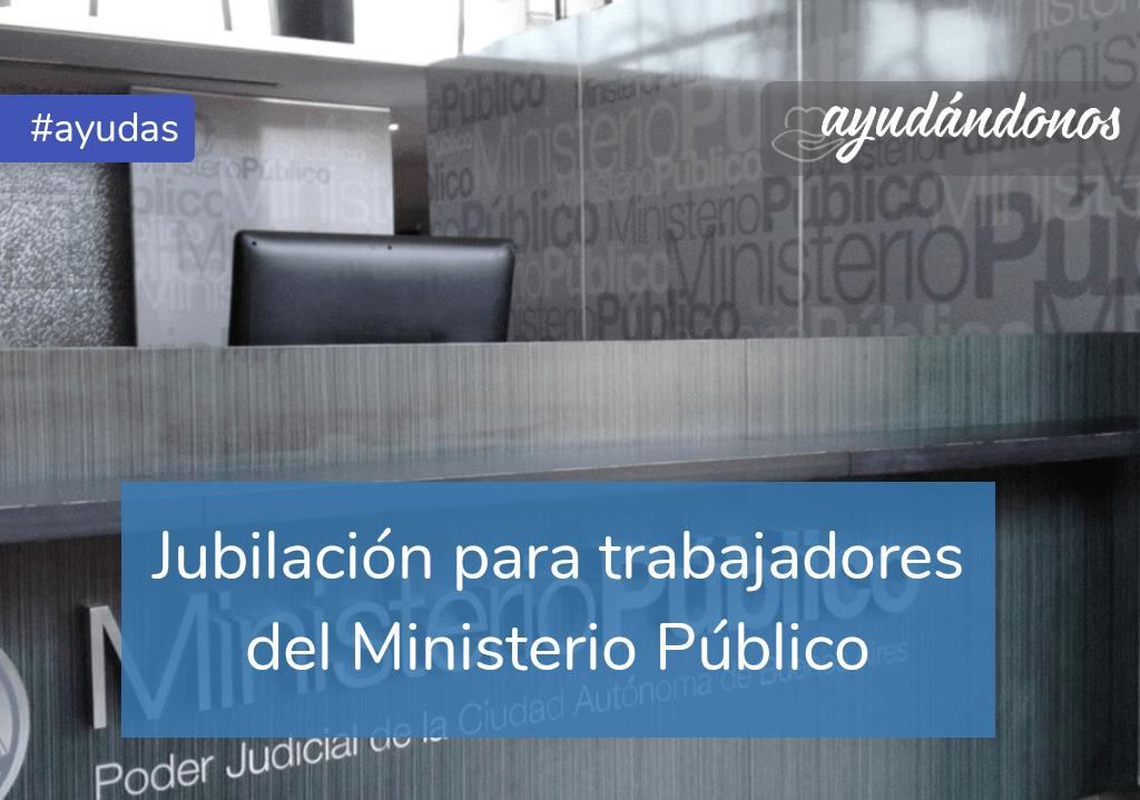 Jubilación para trabajadores del Ministerio Público