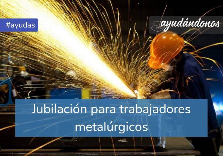 Jubilación para trabajadores metalúrgicos