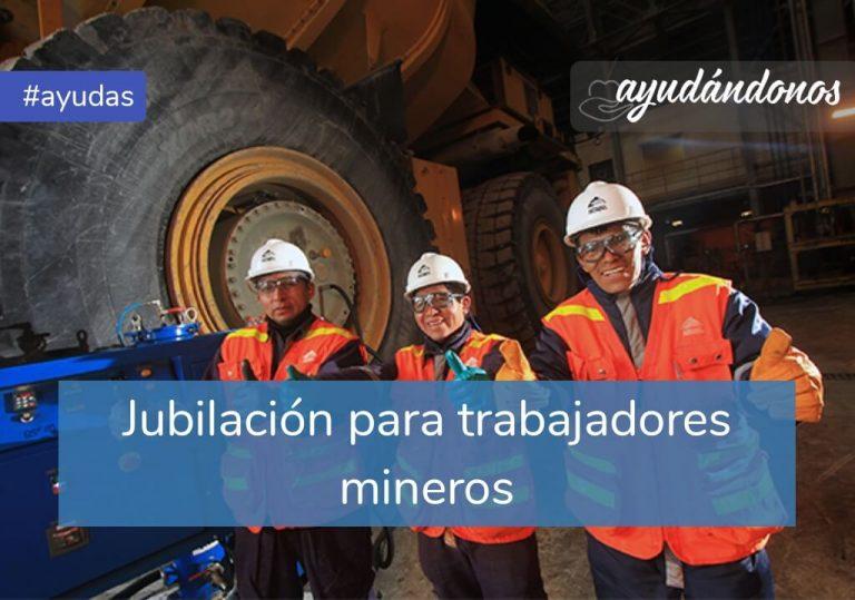 Jubilación para trabajadores mineros