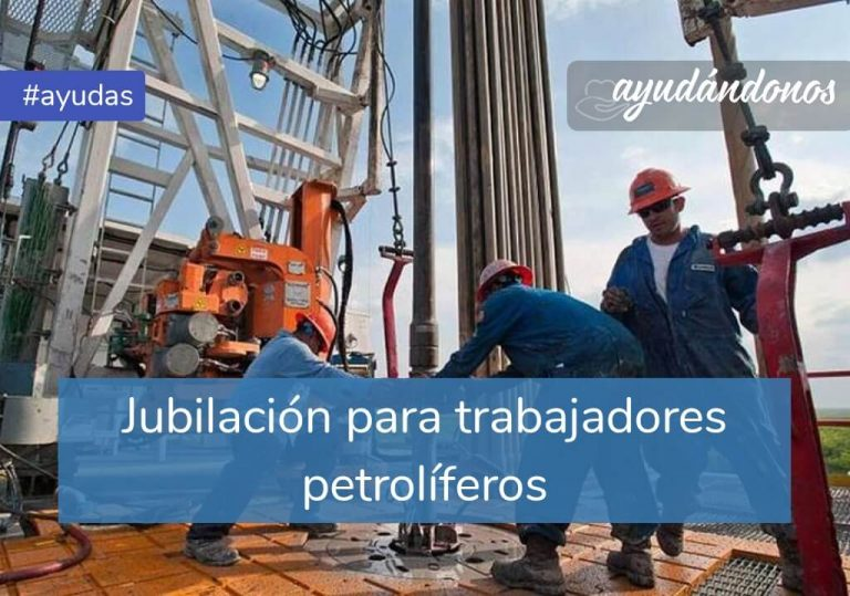 Jubilación para trabajadores petrolíferos