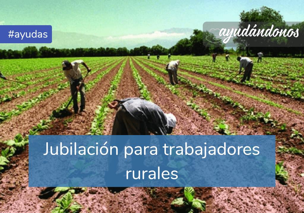 Jubilación para trabajadores rurales